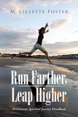 Run Farther, Leap Higher: A Christian Spiritual Journey Handbook (Paperback)