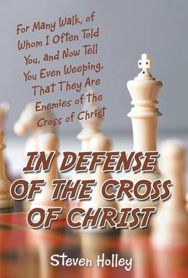 In Defense of the Cross of Christ: For Many Walk, of Whom I Often Told You, and Now Tell You Even Weeping, That They Are Enemies of the Cross of Chris (Hardback)