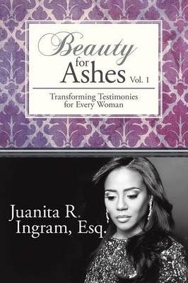 Beauty for Ashes: Transforming Testimonies for Every Woman Vol. 1 (Paperback)