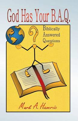 God Has Your B.A.Q.: (Biblically Answered Questions) (Paperback)