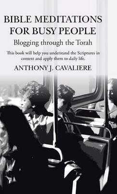 Bible Meditations for Busy People: Blogging Through the Torah (Hardback)
