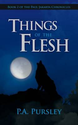 Things of the Flesh: Book 2 of the Paul Jakarta Chronicles (Paperback)