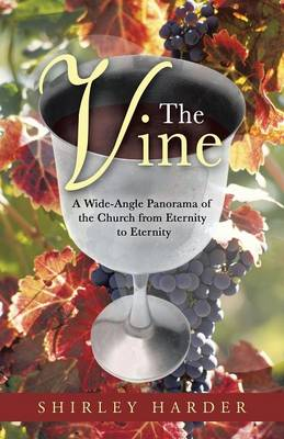 The Vine: A Wide-Angle Panorama of the Church from Eternity to Eternity (Paperback)