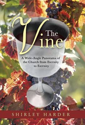The Vine: A Wide-Angle Panorama of the Church from Eternity to Eternity (Hardback)