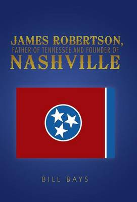 James Robertson, Father of Tennessee and Founder of Nashville (Hardback)