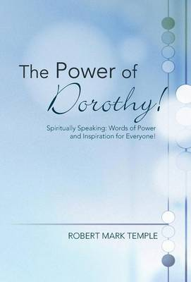 The Power of Dorothy!: Spiritually Speaking: Words of Power and Inspiration for Everyone! (Hardback)