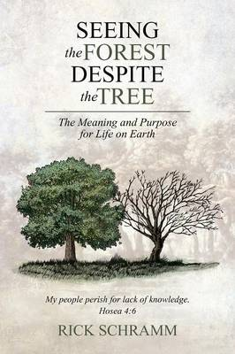 Seeing the Forest Despite the Tree: The Meaning and Purpose for Life on Earth (Paperback)