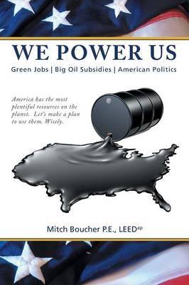We Power Us: Green Jobs, Big Oil Subsidies, American Politics (Paperback)
