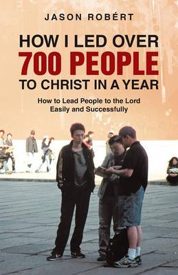 How I Led Over 700 People to Christ in a Year: How to Lead People to the Lord Easily and Successfully (Paperback)
