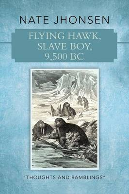 Flying Hawk, Slave Boy, 9,500 BC: Thoughts and Ramblings by (Paperback)