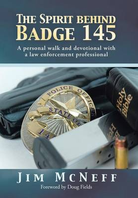 The Spirit Behind Badge 145: A Personal Walk and Devotional with a Law Enforcement Professional (Hardback)