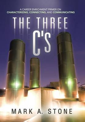 The Three C's: A Career Enrichment Primer on Characterizing, Connecting, and Communicating (Hardback)