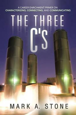 The Three C's: A Career Enrichment Primer on Characterizing, Connecting, and Communicating (Paperback)