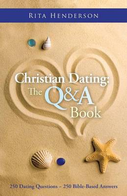 Christian Dating: The Q & A Book: 250 Dating Questions 250 Bible-Based Answers (Paperback)