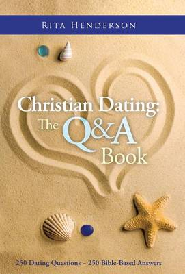 Christian Dating: The Q & A Book: 250 Dating Questions 250 Bible-Based Answers (Hardback)