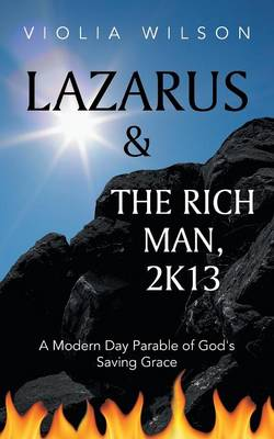 Lazarus and the Rich Man, 2k13: A Modern Day Parable of God's Saving Grace (Paperback)
