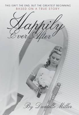 Happily Ever After: This Isn't the End, But the Greatest Beginning (Hardback)