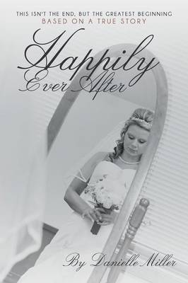 Happily Ever After: This Isn't the End, But the Greatest Beginning (Paperback)