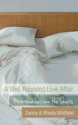 A Well-Rounded Love Affair: More Than Between the Sheets (Hardback)