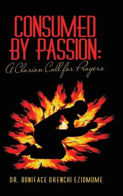 Consumed by Passion: A Clarion Call for Prayers (Hardback)