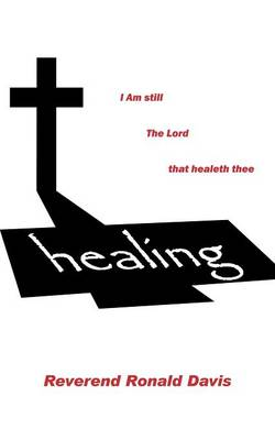 I Am Still the Lord That Healeth Thee (Paperback)