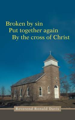 Broken by Sin: Put Together Again by the Cross of Christ (Paperback)