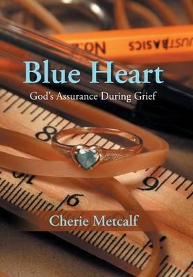 Blue Heart: God's Assurance During Grief (Hardback)