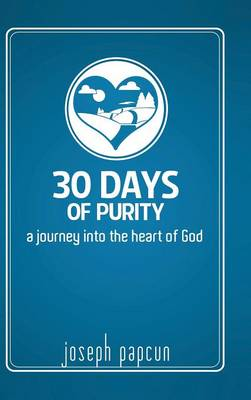 30 Days of Purity: A Journey Into the Heart of God (Hardback)