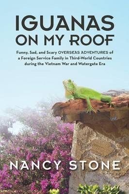 Iguanas on My Roof: Funny, Sad, and Scary Overseas Adventures of a Foreign Service Family in Third-World Countries During the Vietnam War (Paperback)