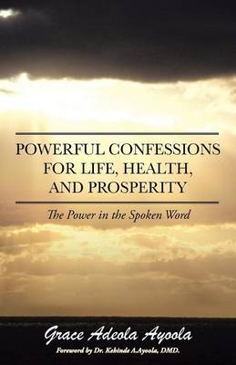 Powerful Confessions for Life, Health, and Prosperity: The Power in the Spoken Word (Paperback)