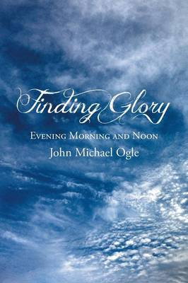 Finding Glory: Evening Morning and Noon (Paperback)
