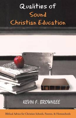 Qualities of Sound Christian Education: Biblical Advice for Christian Schools, Parents, & Homeschools (Paperback)