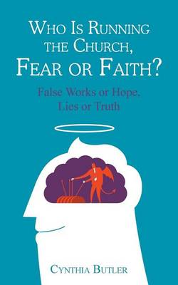Who Is Running the Church, Fear or Faith?: False Works or Hope, Lies or Truth (Paperback)