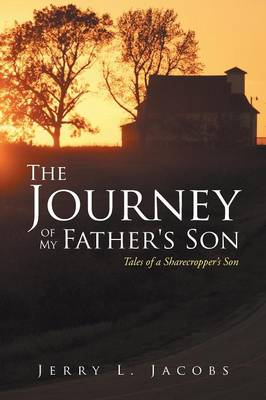 The Journey of My Father's Son: Tales of a Sharecropper's Son (Paperback)
