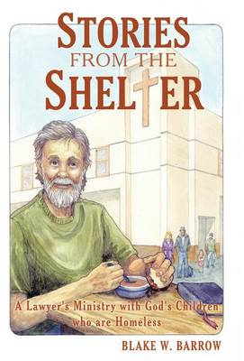 Stories from the Shelter: A Lawyer's Ministry with God's Children Who Are Homeless (Hardback)