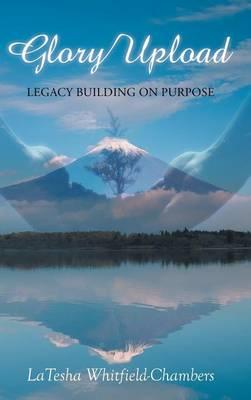 Glory Upload: Legacy Building on Purpose (Hardback)