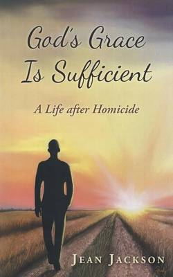 God's Grace Is Sufficient: A Life After Homicide (Paperback)