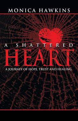 A Shattered Heart: A Journey of Hope, Trust, and Healing (Paperback)