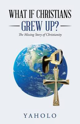 What If Christians Grew Up?: The Missing Story of Christianity (Paperback)