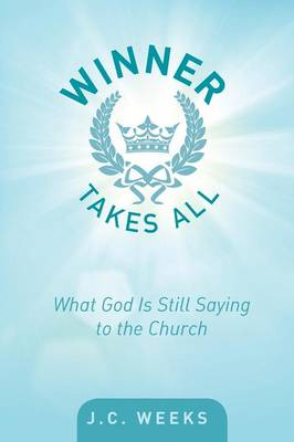 Winner Takes All: What God Is Still Saying to the Church (Paperback)