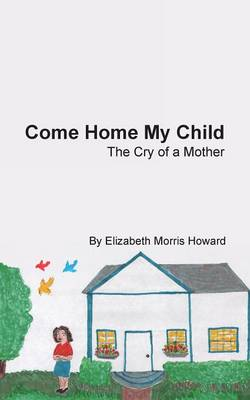 Come Home My Child: The Cry of a Mother (Paperback)