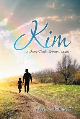 Kim: A Dying Child's Spiritual Legacy (Hardback)