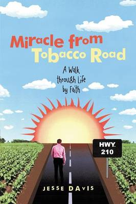 Miracle from Tobacco Road: A Walk Through Life by Faith (Paperback)