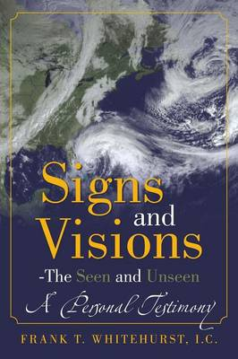Signs and Visions - The Seen and Unseen: A Personal Testimony (Paperback)