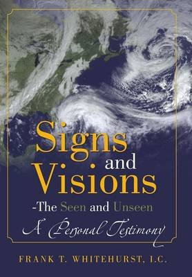 Signs and Visions - The Seen and Unseen: A Personal Testimony (Hardback)