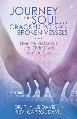 Journey of the Soul...Cracked Pots and Broken Vessels: Live the Victorious Life Christ Died to Give You (Paperback)