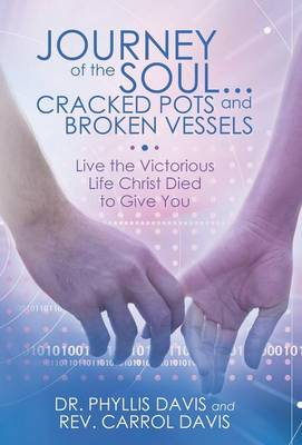 Journey of the Soul...Cracked Pots and Broken Vessels: Live the Victorious Life Christ Died to Give You (Hardback)