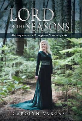 Lord of the Seasons: Moving Forward Through the Seasons of Life (Hardback)