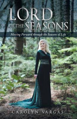 Lord of the Seasons: Moving Forward Through the Seasons of Life (Paperback)