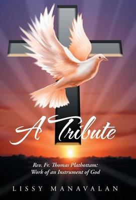 A Tribute: REV. Fr. Thomas Plathottam: Work of an Instrument of God (Hardback)